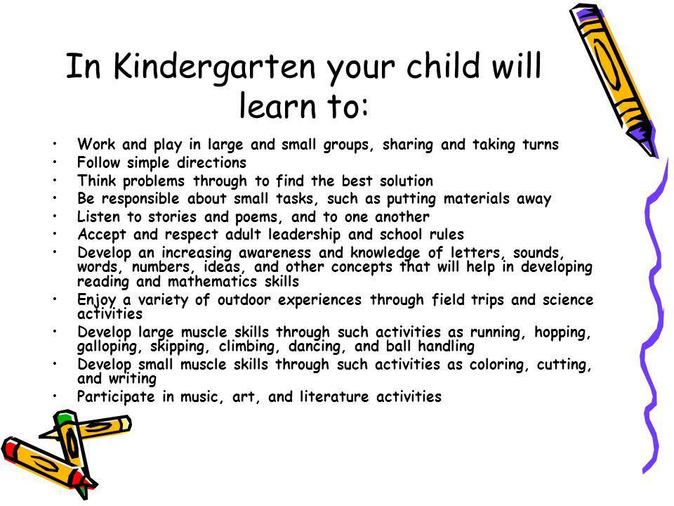 In Kindergarten your child will learn to: