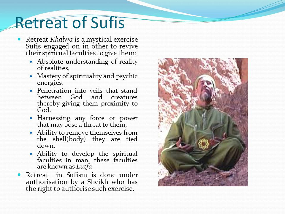 Retreat of Sufis Retreat Khalwa is a mystical exercise Sufis engaged on in other to revive their spiritual faculties to give them: