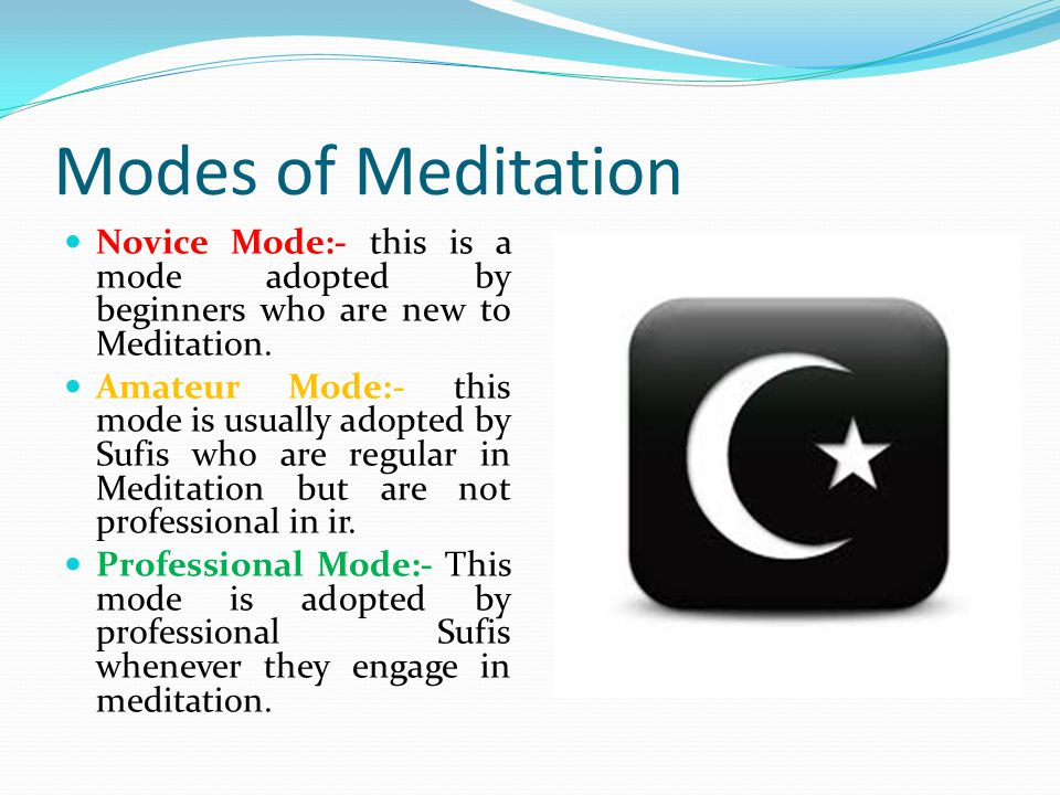 Modes of Meditation Novice Mode:- this is a mode adopted by beginners who are new to Meditation.