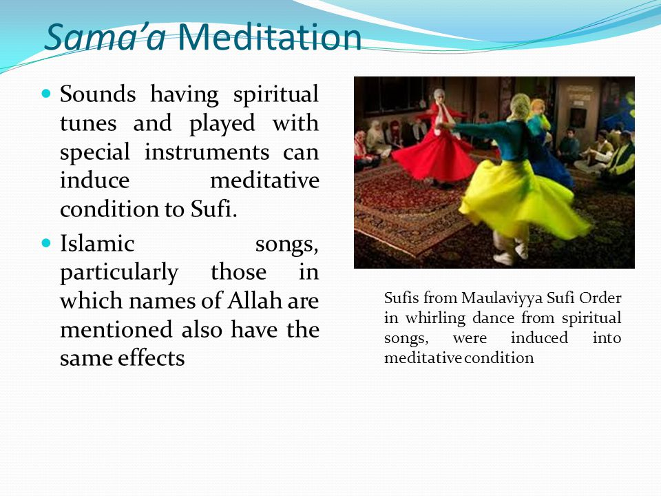Sama'a Meditation Sounds having spiritual tunes and played with special instruments can induce meditative condition to Sufi.