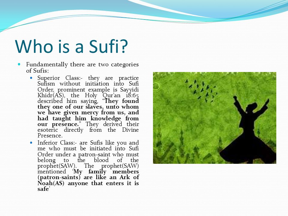 Who is a Sufi Fundamentally there are two categories of Sufis: