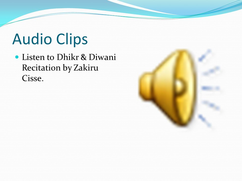 Audio Clips Listen to Dhikr & Diwani Recitation by Zakiru Cisse.