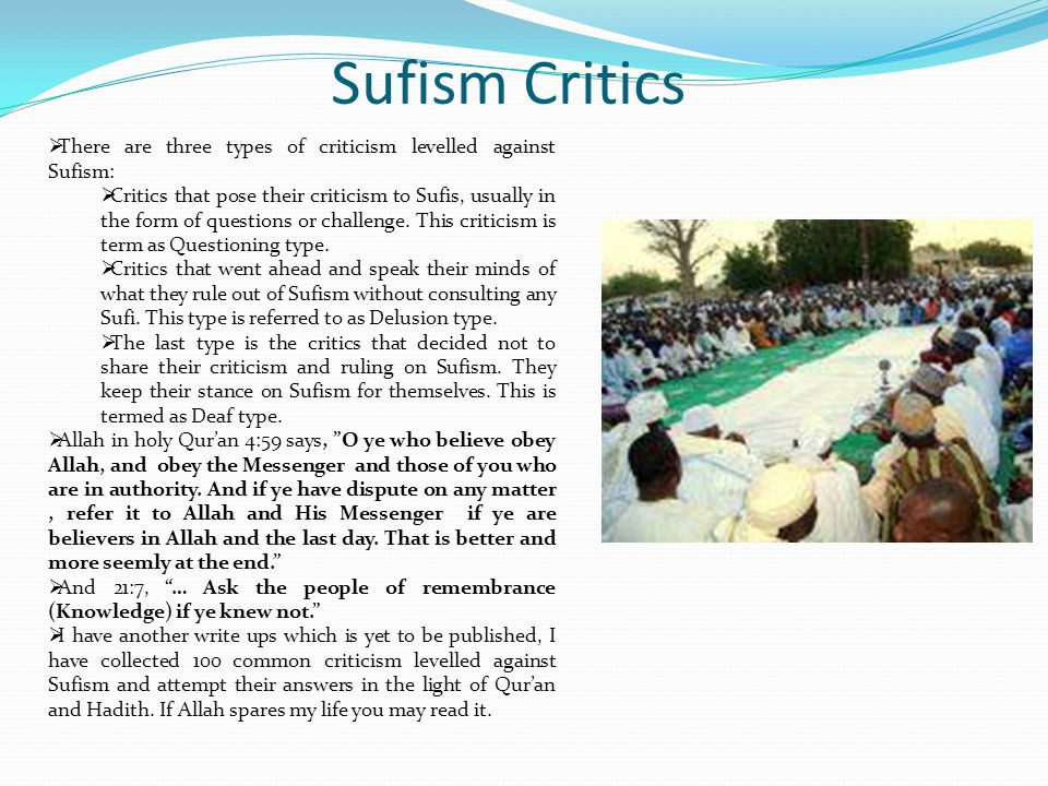 Sufism Critics There are three types of criticism levelled against Sufism: