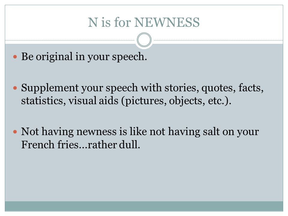 N is for NEWNESS Be original in your speech.