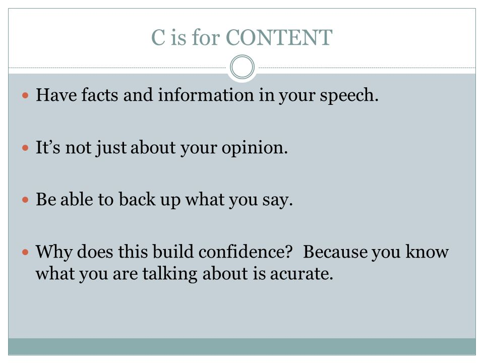 C is for CONTENT Have facts and information in your speech.