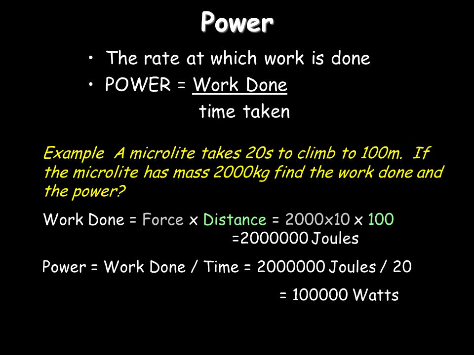 Power The rate at which work is done POWER = Work Done time taken