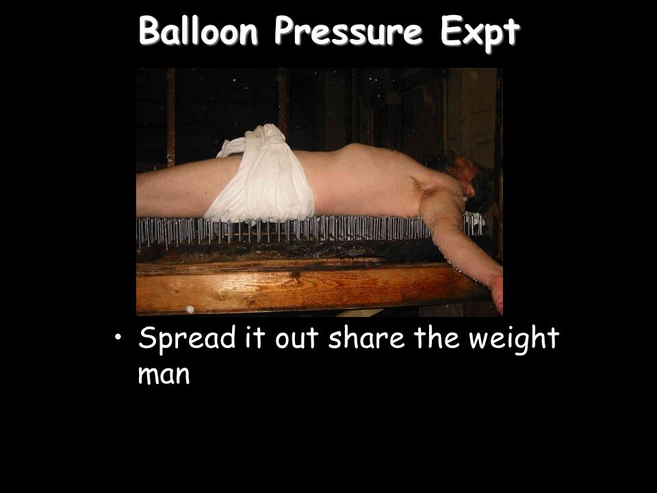 Balloon Pressure Expt Spread it out share the weight man