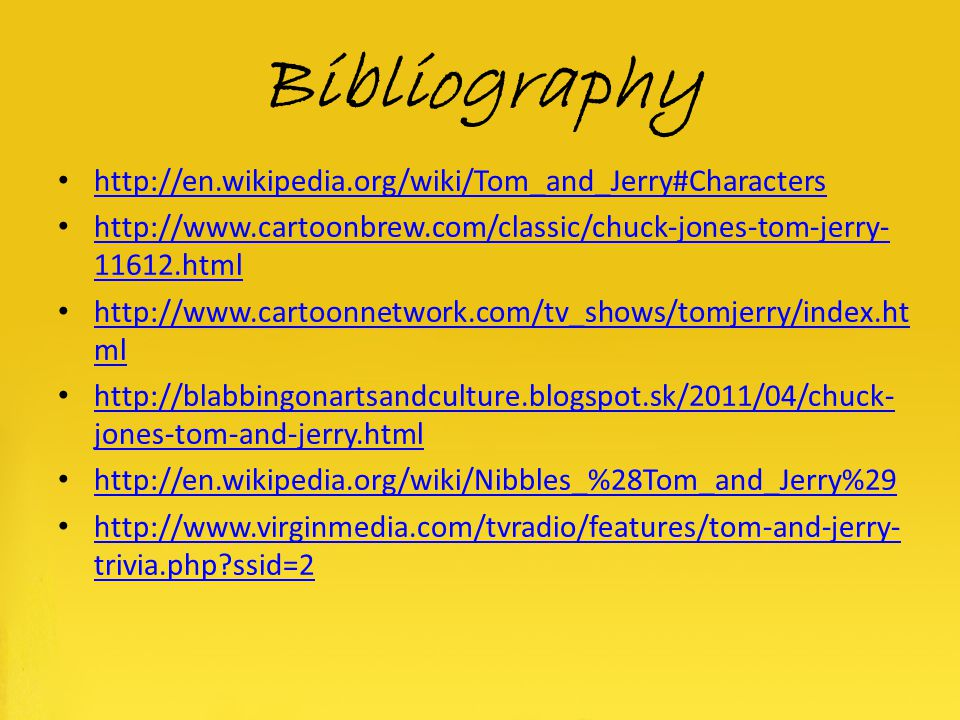 Bibliography http://en.wikipedia.org/wiki/Tom_and_Jerry#Characters