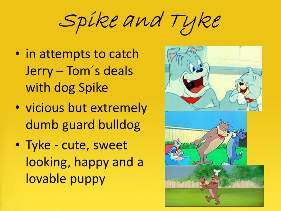 Spike and Tyke in attempts to catch Jerry – Tom´s deals with dog Spike