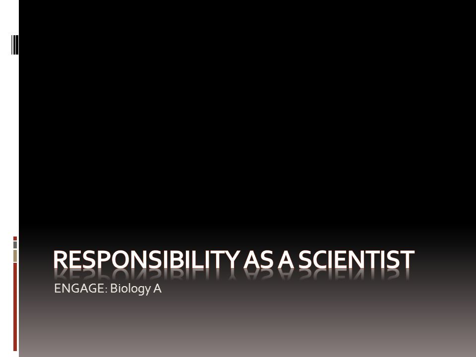 Responsibility as a scientist