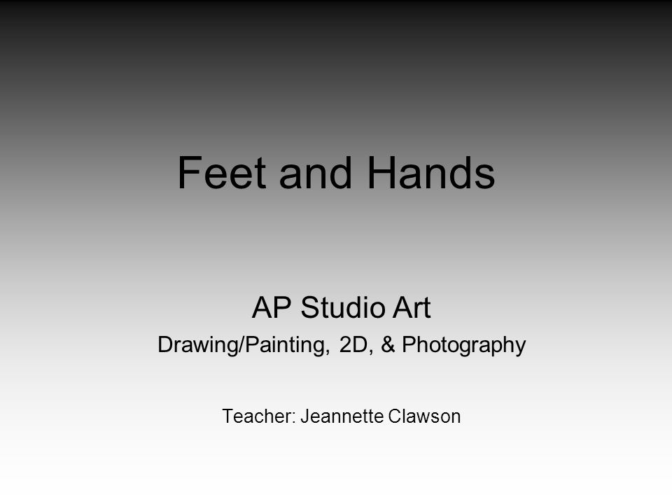 Feet and Hands AP Studio Art Drawing/Painting, 2D, & Photography