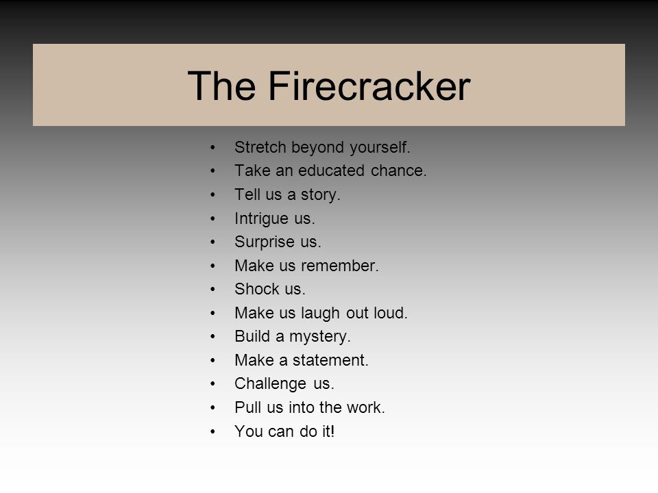 The Firecracker Stretch beyond yourself. Take an educated chance.