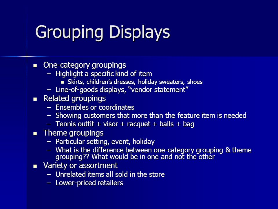Grouping Displays One-category groupings Related groupings