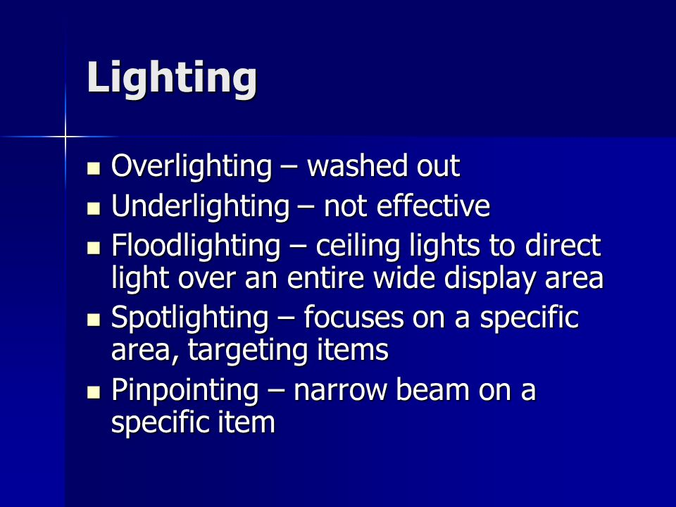 Lighting Overlighting – washed out Underlighting – not effective