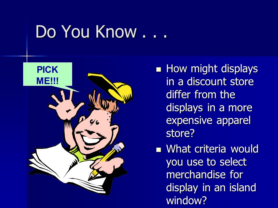 Do You Know . . . How might displays in a discount store differ from the displays in a more expensive apparel store