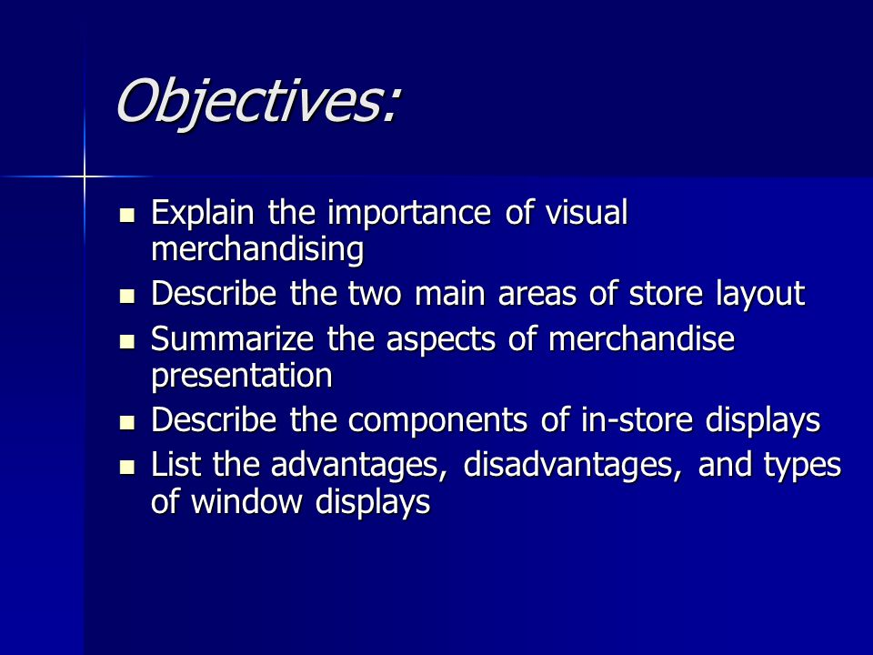 Objectives: Explain the importance of visual merchandising