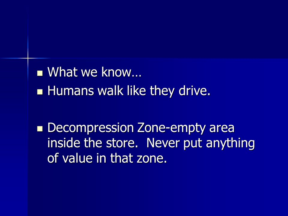 What we know… Humans walk like they drive. Decompression Zone-empty area inside the store.