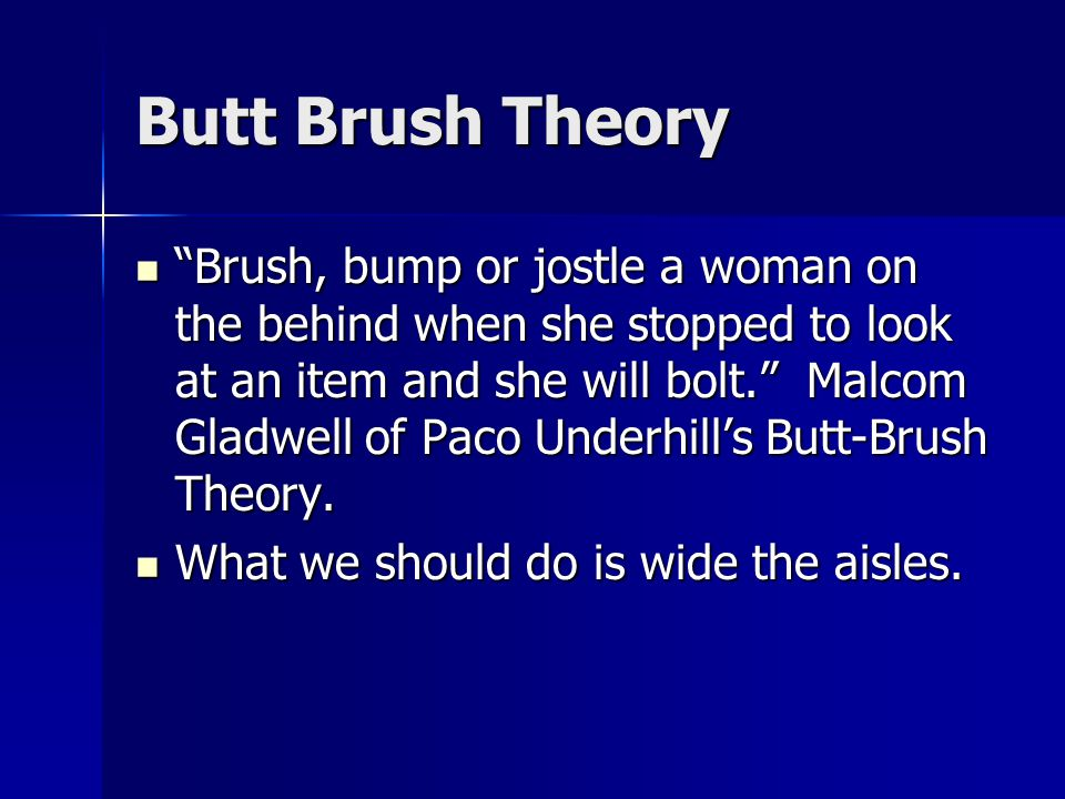 Butt Brush Theory