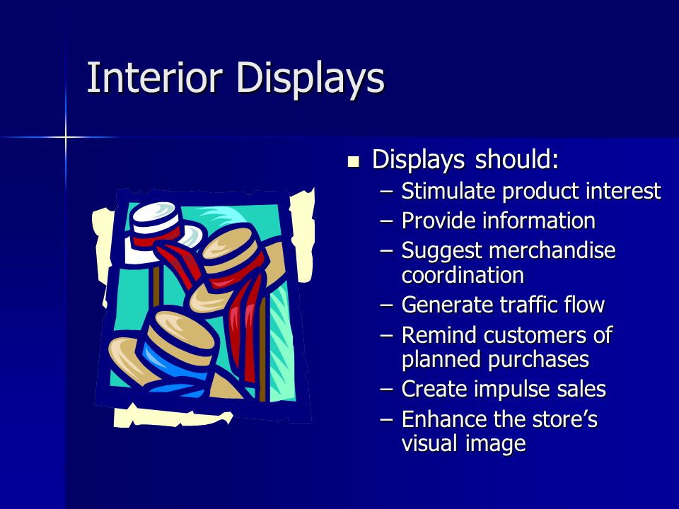Interior Displays Displays should: Stimulate product interest