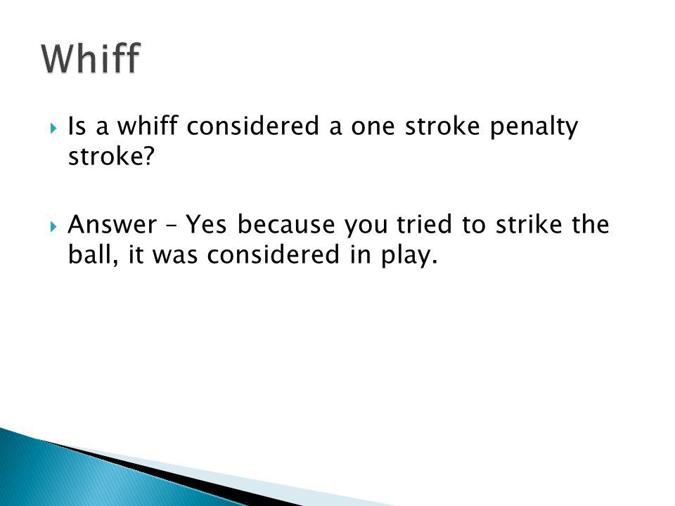 Whiff Is a whiff considered a one stroke penalty stroke