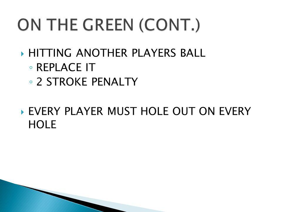 ON THE GREEN (CONT.) HITTING ANOTHER PLAYERS BALL REPLACE IT