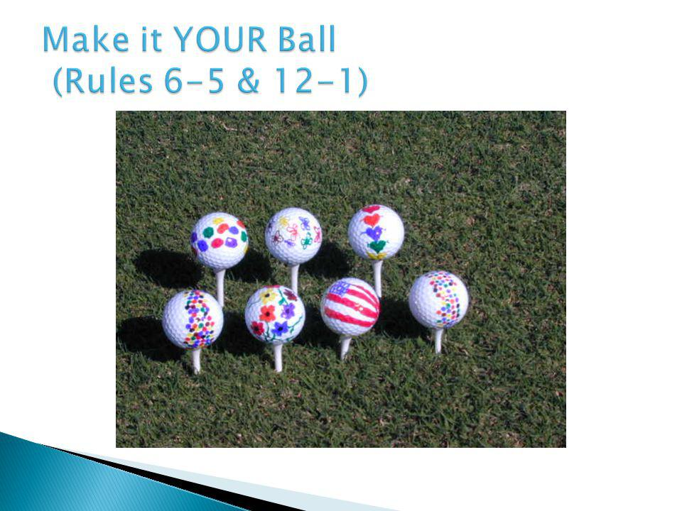 Make it YOUR Ball (Rules 6-5 & 12-1)