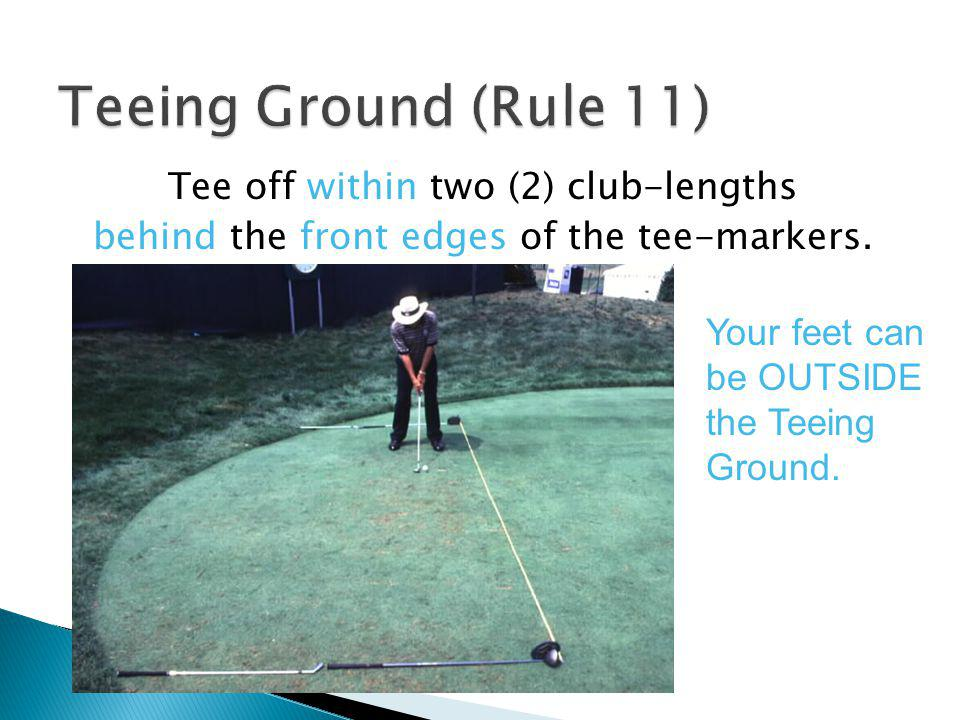 Teeing Ground (Rule 11) Tee off within two (2) club-lengths