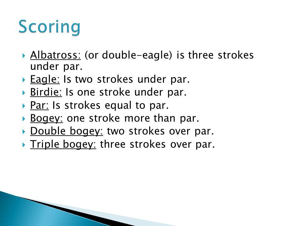 Scoring Albatross: (or double-eagle) is three strokes under par.