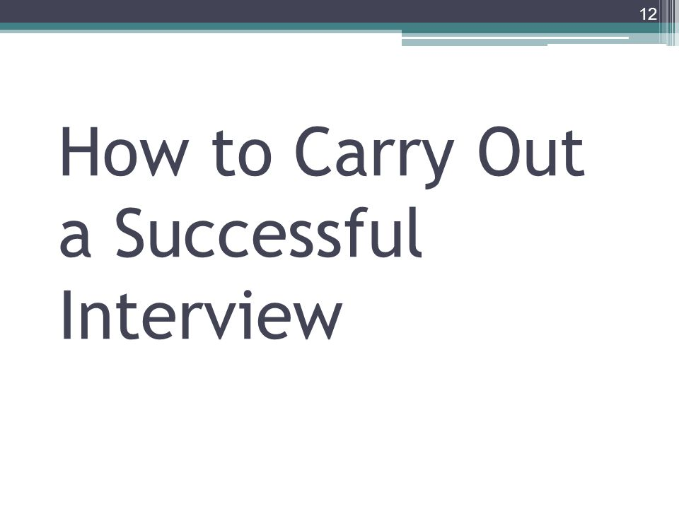 How to Carry Out a Successful Interview