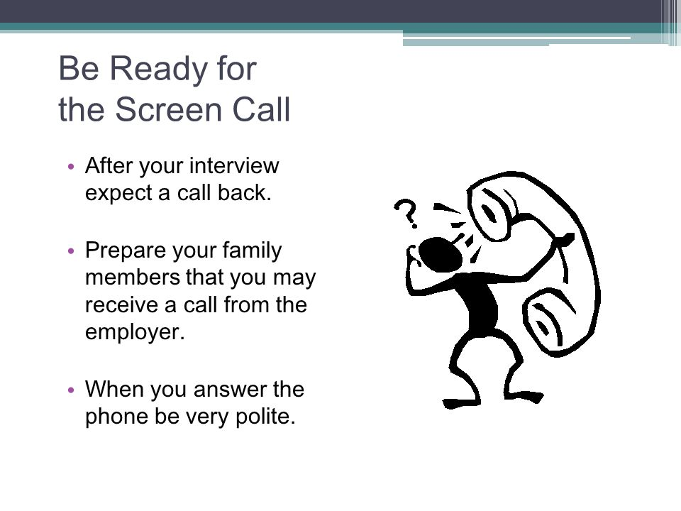 Be Ready for the Screen Call