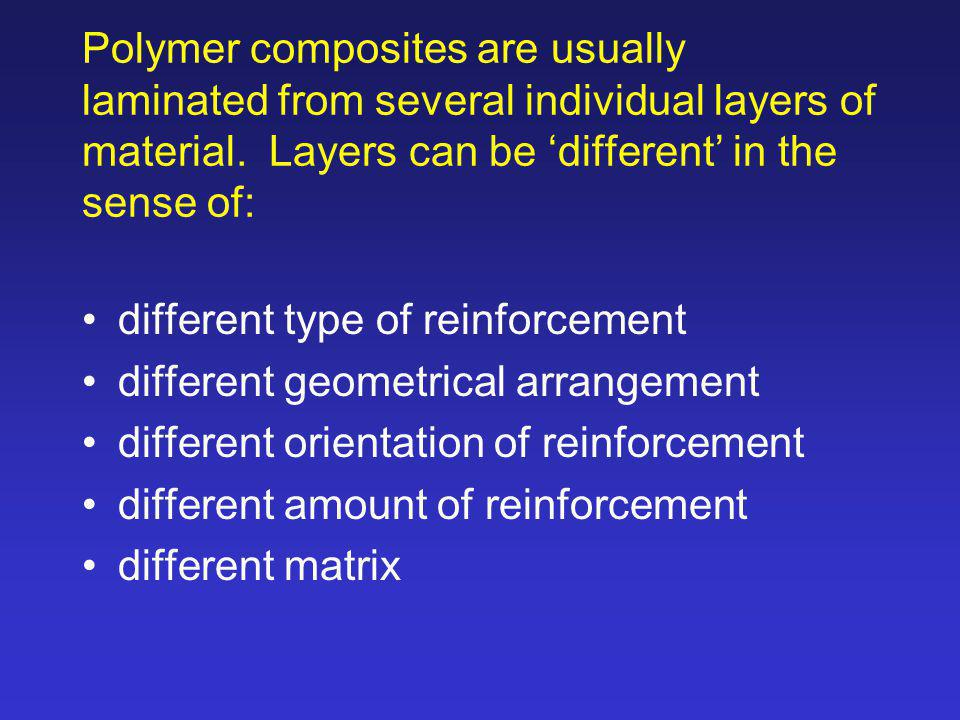 Polymer composites are usually laminated from several individual layers of material. Layers can be 'different' in the sense of: