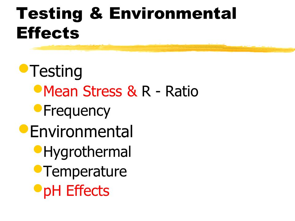 Testing & Environmental Effects