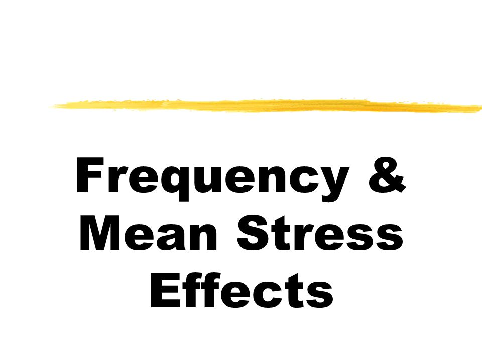 Frequency & Mean Stress Effects