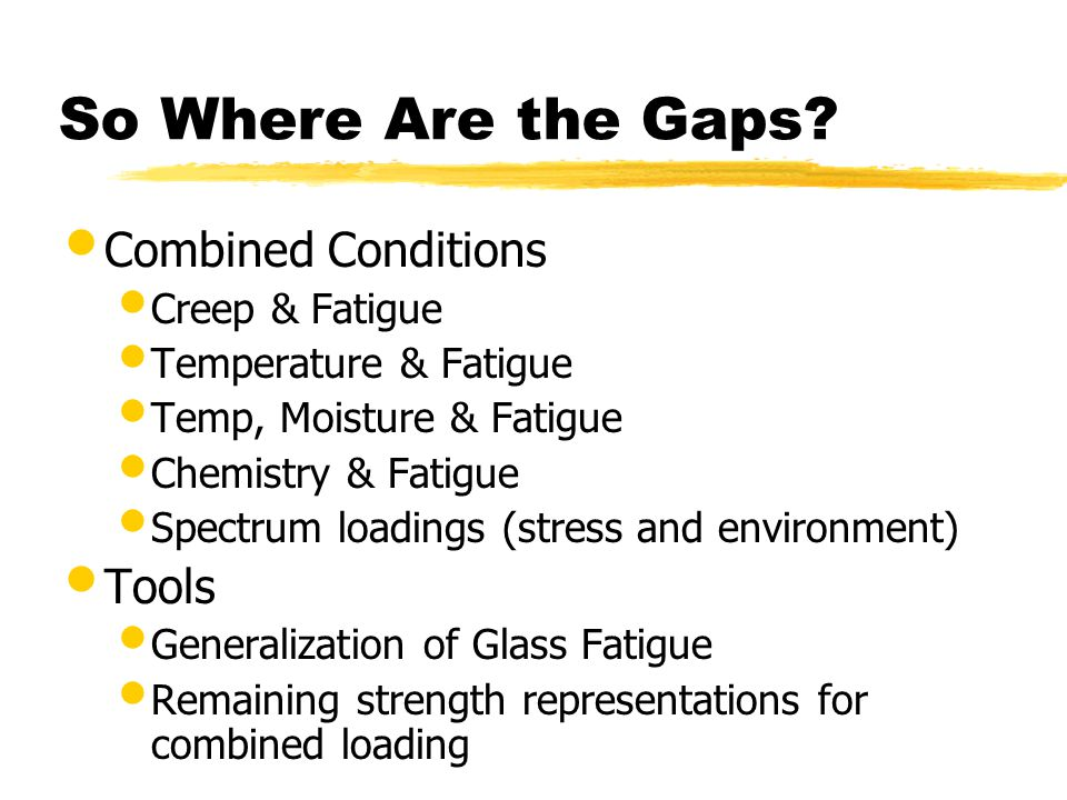 So Where Are the Gaps Combined Conditions Tools Creep & Fatigue