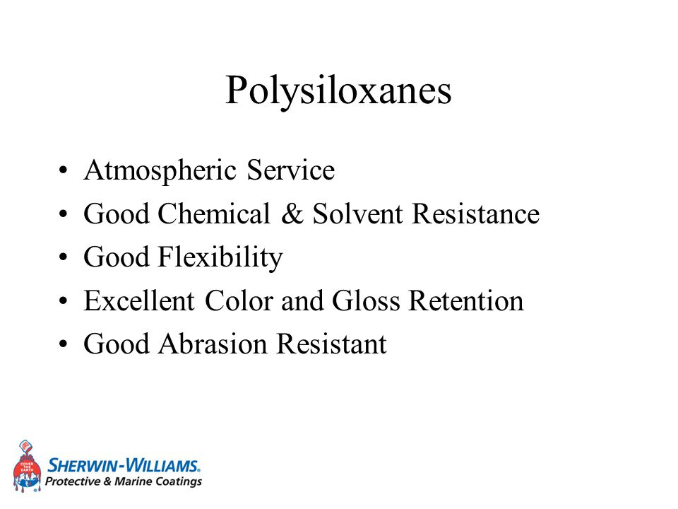 Polysiloxanes Atmospheric Service Good Chemical & Solvent Resistance