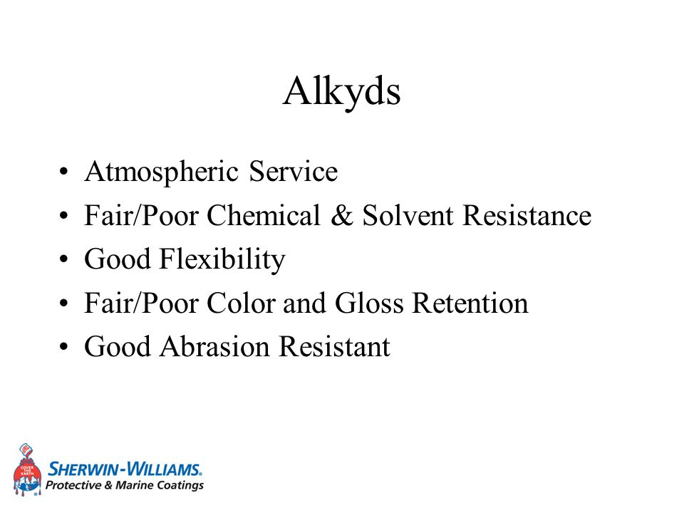 Alkyds Atmospheric Service Fair/Poor Chemical & Solvent Resistance