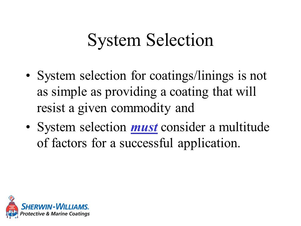 System Selection System selection for coatings/linings is not as simple as providing a coating that will resist a given commodity and.