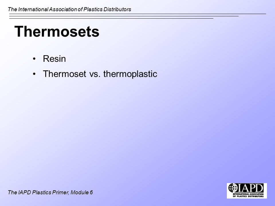 Thermosets Resin Thermoset vs. thermoplastic