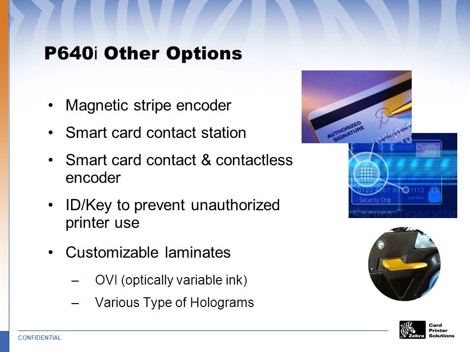P640i Other Options Magnetic stripe encoder Smart card contact station