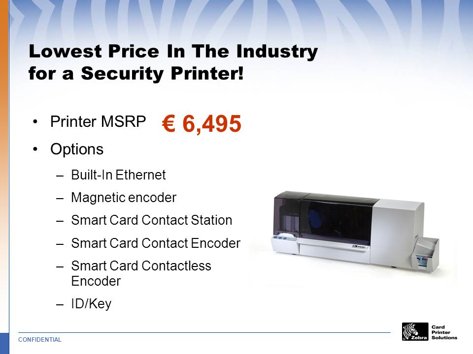 Lowest Price In The Industry for a Security Printer!