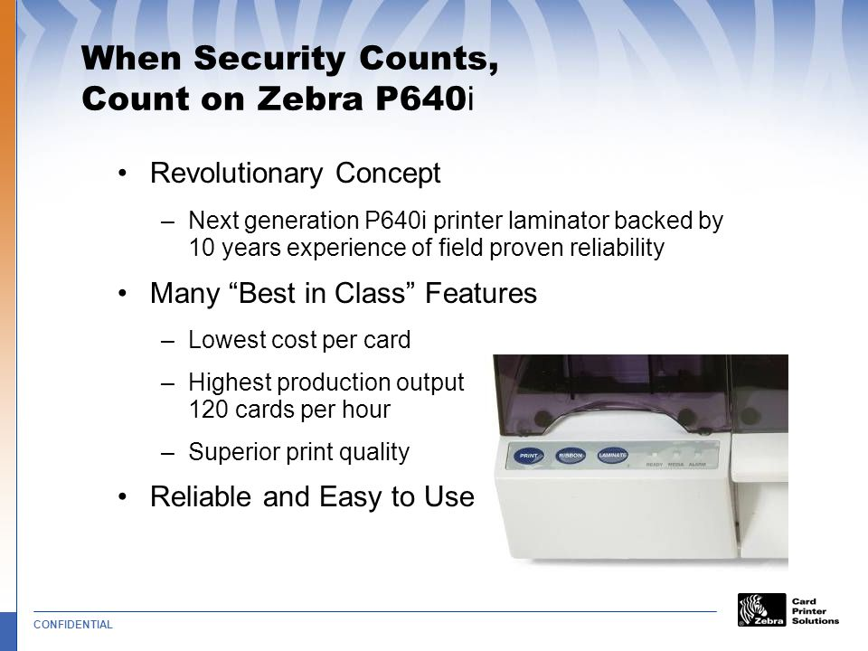 When Security Counts, Count on Zebra P640i