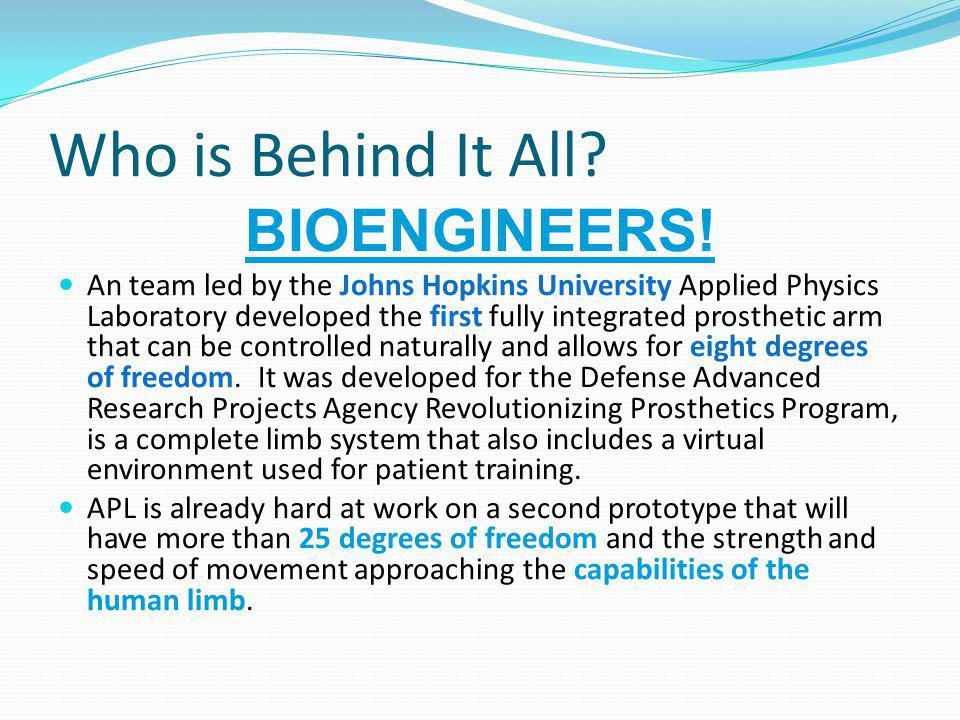 Who is Behind It All BIOENGINEERS!