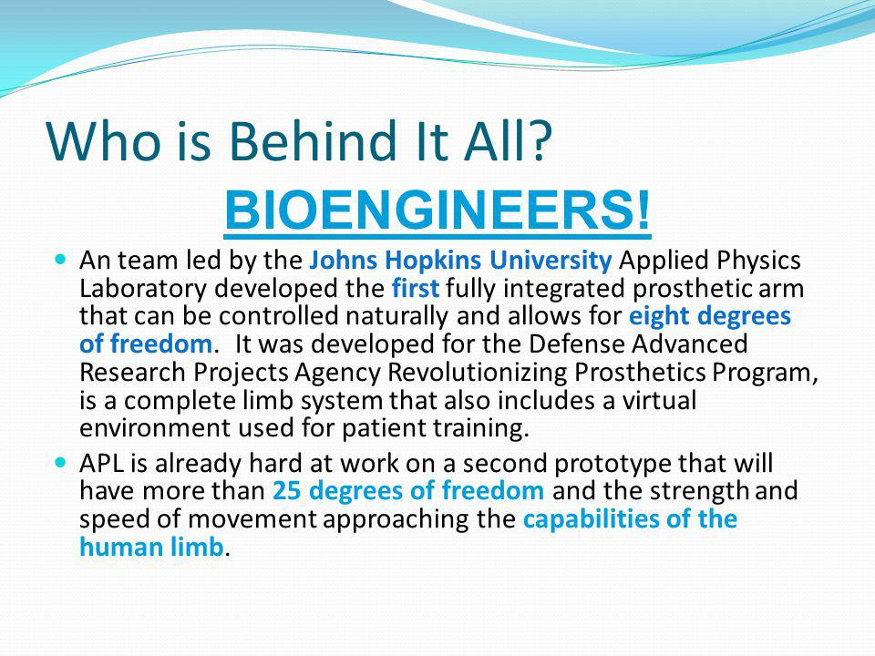 Who is Behind It All BIOENGINEERS!