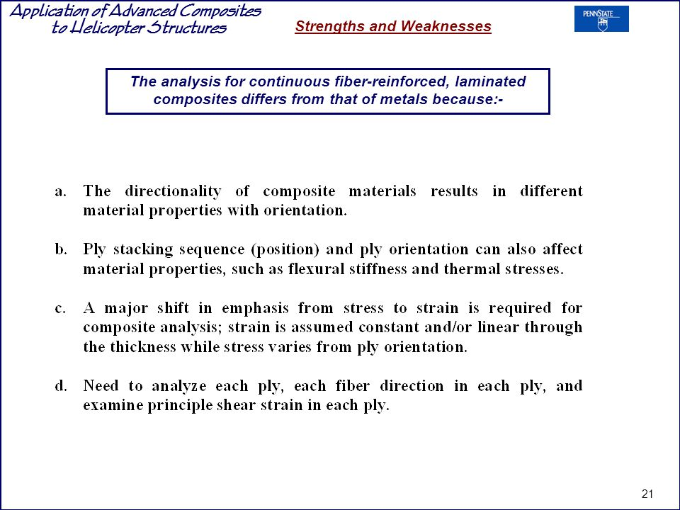 The analysis for continuous fiber-reinforced, laminated composites differs from that of metals because:-
