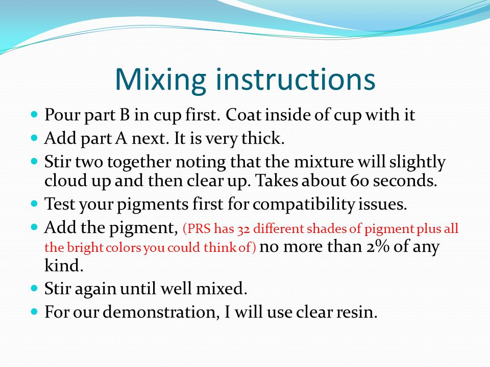 Mixing instructions Pour part B in cup first. Coat inside of cup with it. Add part A next. It is very thick.