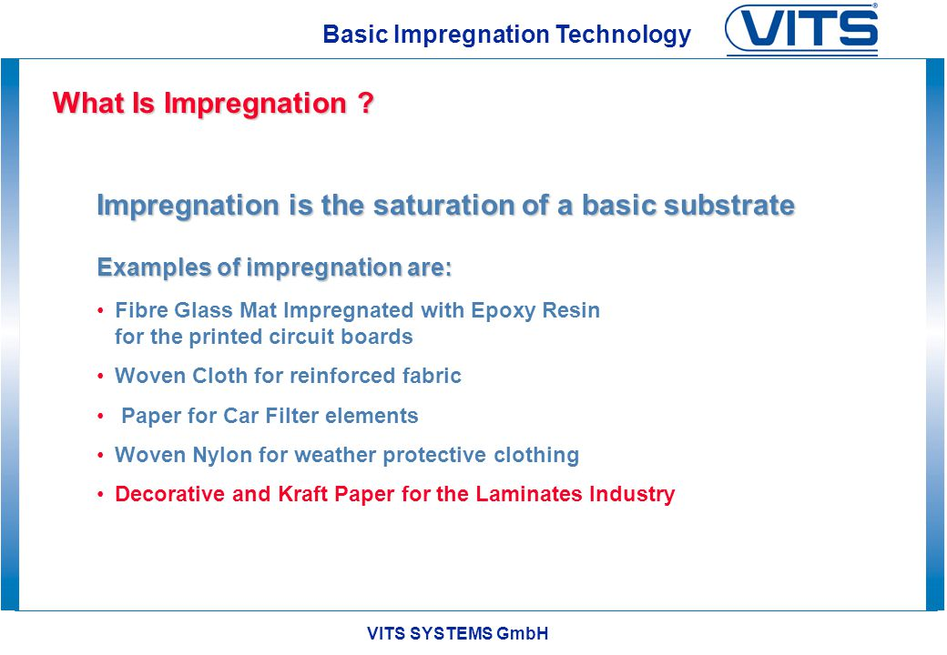 Impregnation is the saturation of a basic substrate