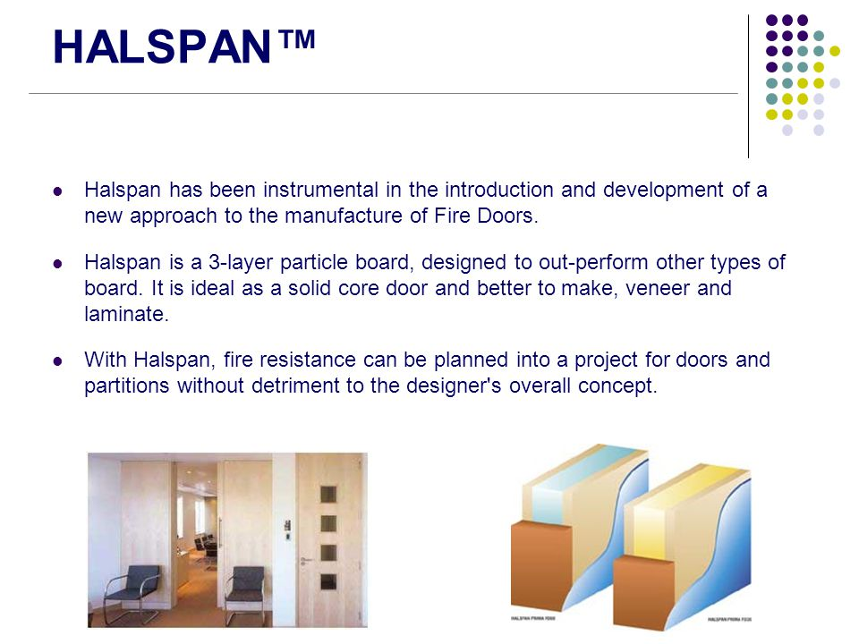 HALSPAN™ Halspan has been instrumental in the introduction and development of a new approach to the manufacture of Fire Doors.