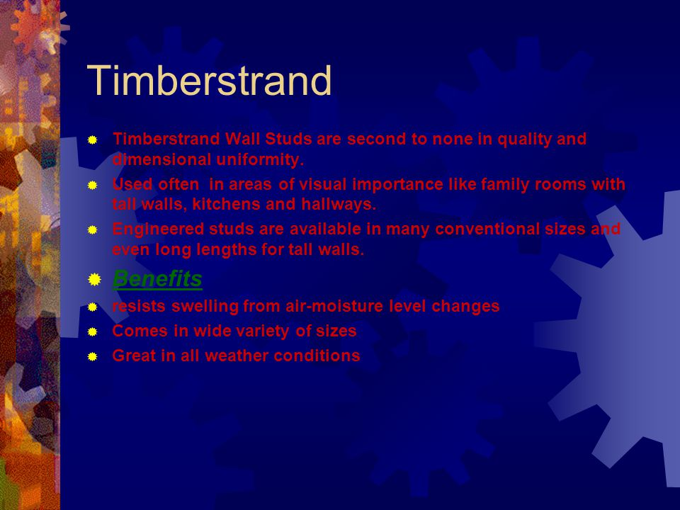 Timberstrand Benefits
