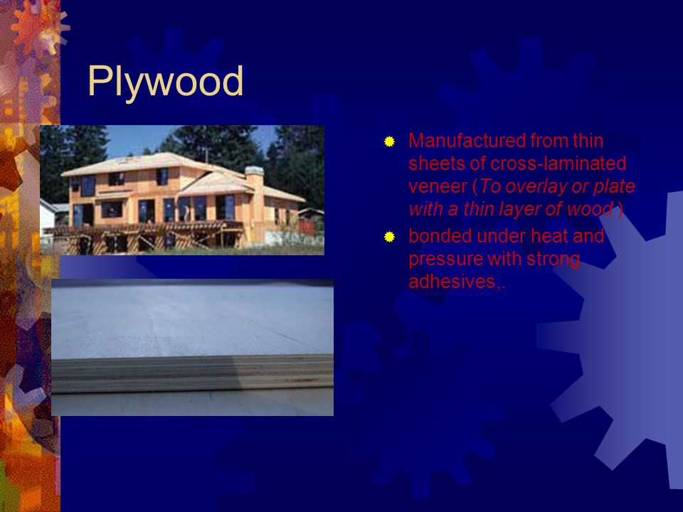 Plywood Manufactured from thin sheets of cross-laminated veneer (To overlay or plate with a thin layer of wood )
