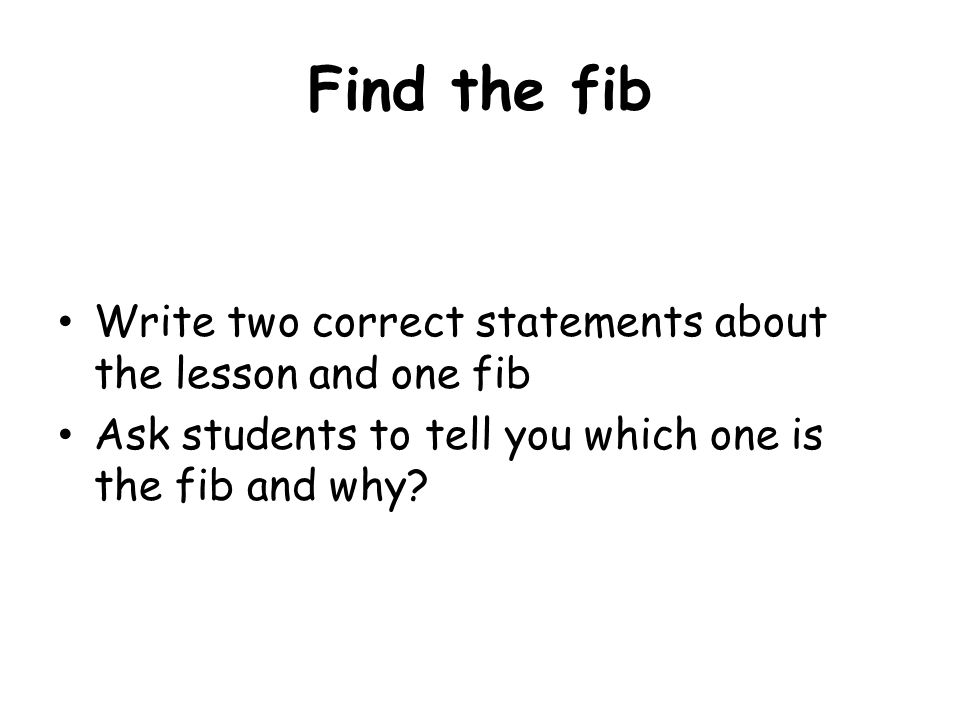 Find the fib Write two correct statements about the lesson and one fib